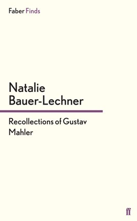 Recollections of Gustav Mahler by Natalie Bauer-Lechner