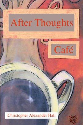 After Thoughts Cafe by Christopher Alexander Hall