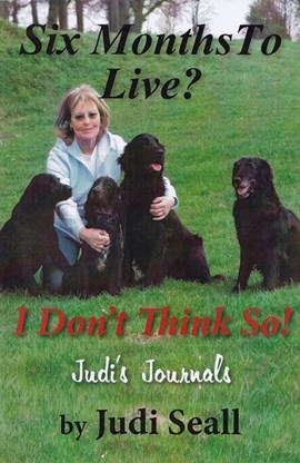Six months to live? I don't think so! by Judi Seall