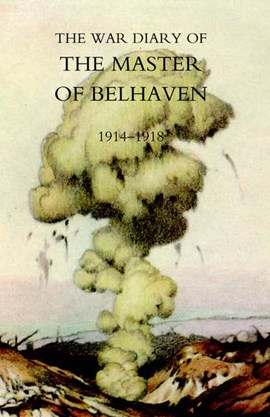 War Diary of the Master of Belhaven 1914-1918 by Ralph G A Hamilton
