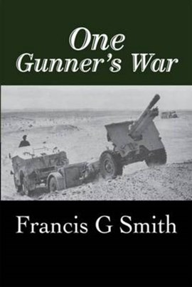 One gunner's war by Francis G Smith