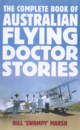 The complete book of Australian Flying Doctor stories by Bill Marsh