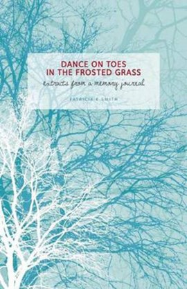 Dance on toes in the frosted grass by Patricia E. Smith