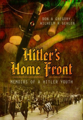 Hitler's Home Front by Don A. Gregory