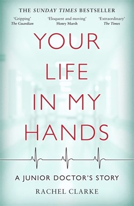 Your Life In My Hands - a Junior Doctor's Story by Rachel Clarke