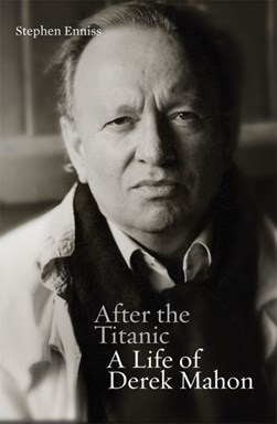 After the Titanic Biography of Derek Mahon H/B by Stephen Enniss