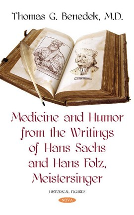 Medicine and humor from the writings of Hans Sachs and Hans Folz, Meistersinger by Thomas G Benedek