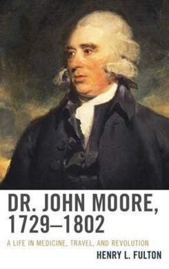 Dr. John Moore, 1729-1802 by Henry L Fulton