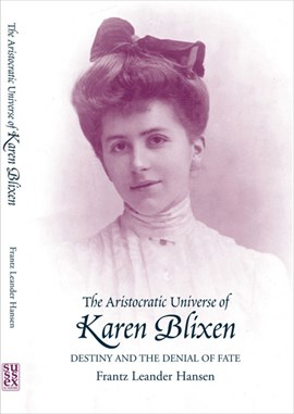 The aristocratic universe of Karen Blixen by Frantz Leander Hansen