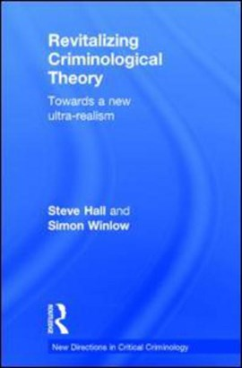 Revitalizing criminological theory by Steve Hall
