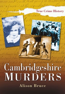 Cambridgeshire murders by Alison Bruce