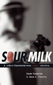 Sour milk & other Saskatchewan crime stories