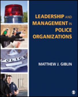 Leadership and management in police organizations by Matthew J Giblin
