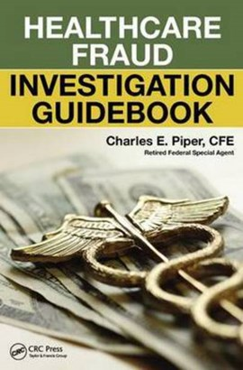Healthcare fraud investigation guidebook by Charles E. Piper