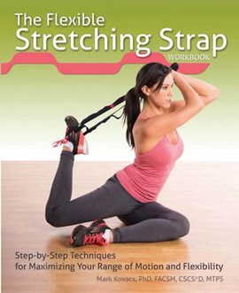 The flexible stretching strap workbook by Mark Kovacs