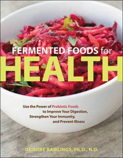 Fermented foods for health by Deirdre Rawlings