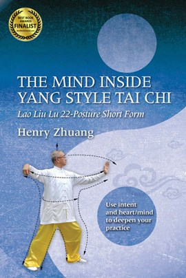 The mind inside Yang style tai chi by Henry Zhuang