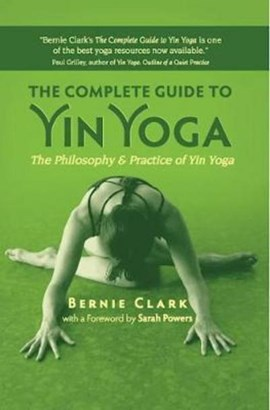 The complete guide to yin yoga by Bernie Clark