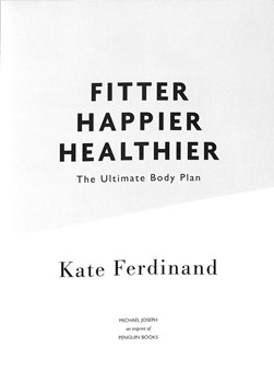 Fitter, happier, healthier by Kate Ferdinand