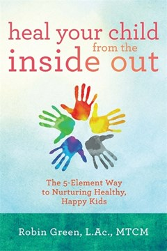 Heal your child from the inside out by Robin Ray Green