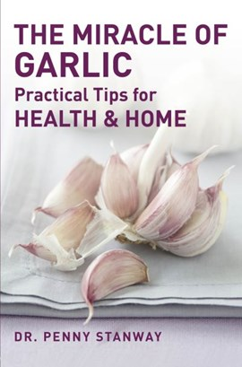 The miracle of garlic by Penny Stanway