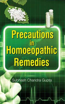 Precautions in homoeopathic remedies by Subhash Chandra Gupta