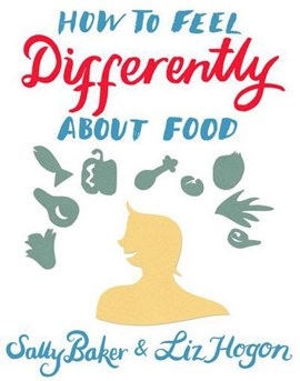 How to feel differently about food by Sally Baker