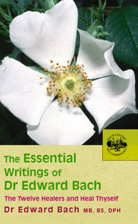 The essential writings of Dr Edward Bach by Dr Edward Bach
