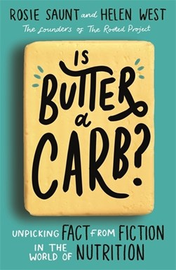 Book cover of Is Butter a Carb? book by Rosie Saunt and Helen West