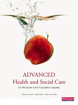 Advanced health and social care for NVQ/SVQ level 4 and foundation degrees by Frances Sussex
