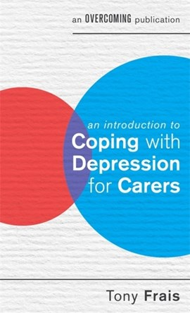 An introduction to coping with depression for carers by Tony Frais