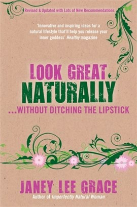 Look great naturally ... without ditching the lipstick by Janey Lee Grace