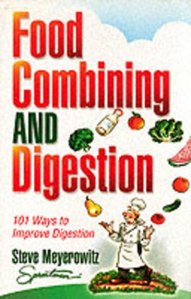 Food combining and digestion by Steve Meyerowitz