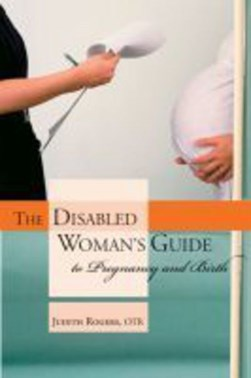 The disabled woman's guide to pregnancy and birth by Judth Rogers