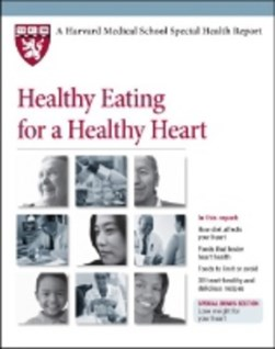 Healthy Eating for a Healthy Heart by Harvard Health Publications