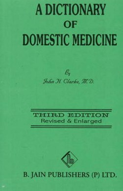 Dictionary of Domestic Medicine by John Henry Clarke