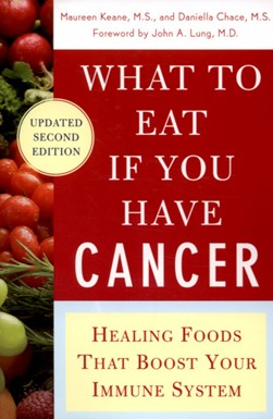 What to eat if you have cancer by Maureen Keane