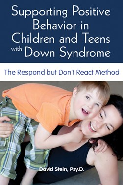 Supporting positive behavior in children and teens with Down syndrome by David S Stein