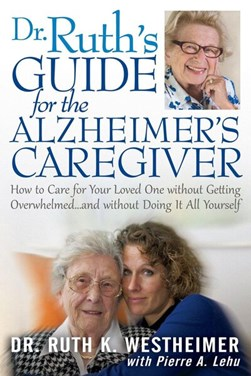 Dr. Ruth's guide for the Alzheimer's caregiver by Ruth K Westheimer