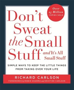 Don't sweat the small stuff - and it's all small stuff by Richard Carlson
