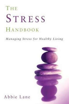 Stress Handbook Managing Stress For Healthy Living P/B by Abbie Lane