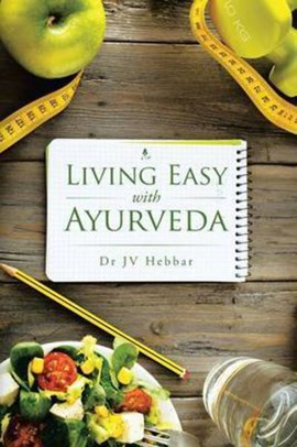 Living Easy with Ayurveda by Dr Jv Hebbar
