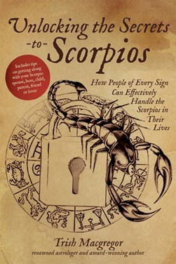 Unlocking the secrets to Scorpios by Trish MacGregor