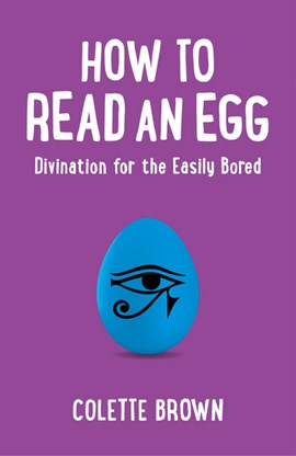 How to read an egg by Colette Brown