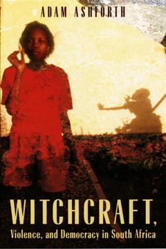 Witchcraft, violence, and democracy in South Africa by Adam Ashforth