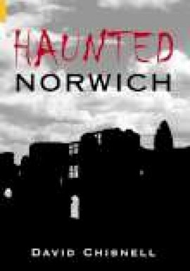 Haunted Norwich by David Chisnell