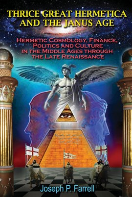 Thrice Great Hermetica and the Janus Age by Joseph P. Farrell