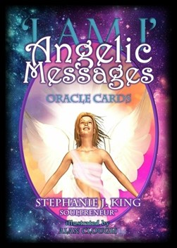I Am I - Angelic Messages Oracle Cards by Stephanie J. King