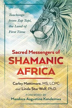 Sacred messengers of shamanic Africa by Carley Mattimore