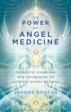 The power of angel medicine by Joanne Brocas